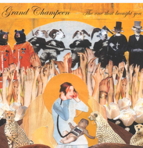 Pre-order: Grand Champeen – The One That BroughtYou
