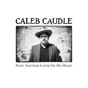 Review: Caleb Caudle – Paint Another Layer On MyHeart