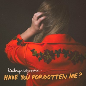First Listen: Kathryn Legendre – Have You Forgotten Me?